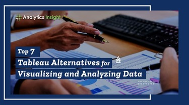 Top 7 Tableau Alternatives for Visualizing and Analyzing Data