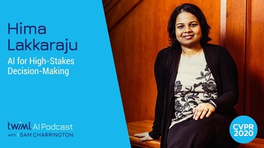 AI for High-Stakes Decision Making with Hima Lakkaraju - #387